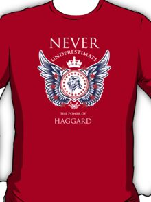 Never Underestimate The Power Of Haggard - Tshirts & Accessories T-Shirt
