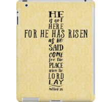 He is Not Here for He has Risen as He Said iPad Case/Skin