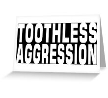 TOOTHLESS AGGRESSION Greeting Card