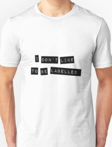 I don't like to be Labeled T-Shirt