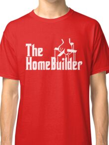 The Home Builder Classic T-Shirt