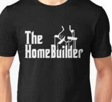 The Home Builder Unisex T-Shirt