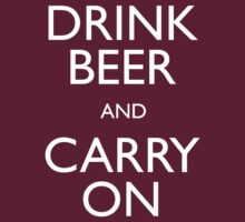 Drink Beer and Carry On by dannynic
