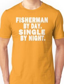 Fisherman by Day. Single by Night. Unisex T-Shirt