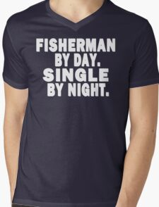 Fisherman by Day. Single by Night. Mens V-Neck T-Shirt