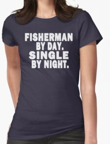 Fisherman by Day. Single by Night. Womens Fitted T-Shirt