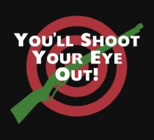You'll Shoot Your Eye Out by waywardtees
