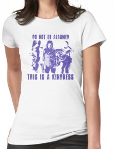 Do Not Be Alarmed. This is a Kindness. Womens Fitted T-Shirt