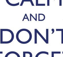 KEEP CALM AND DON'T FORGET DOCTOR WHO Sticker