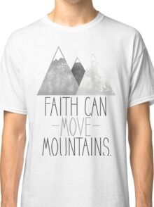 Faith Can Move Mountains Classic T-Shirt
