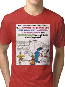 May the 4th be with You Free Comic Cartoonist Day Cinco De Mayo Tri-blend T-Shirt