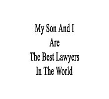My Son And I Are The Best Lawyers In The World  by supernova23