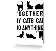 Together, My Cats Can Do Anything Greeting Card