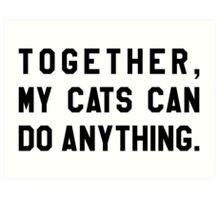 Together, My Cats Can Do Anything Art Print