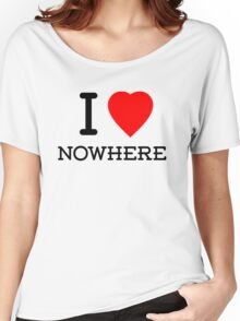 I Love Nowhere Women's Relaxed Fit T-Shirt