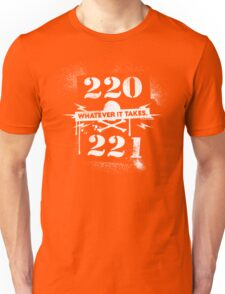 220 / 221 - Whatever it takes! Unisex T-Shirt