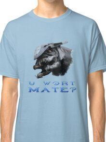 U Wort Mate? Classic T-Shirt