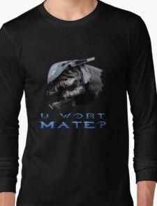 U Wort Mate? Long Sleeve T-Shirt