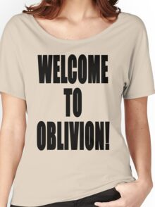 Welcome to Oblivion Women's Relaxed Fit T-Shirt