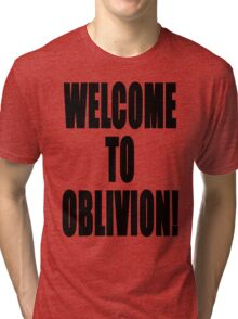 Welcome to Oblivion Tri-blend T-Shirt