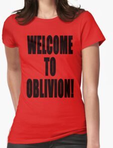 Welcome to Oblivion T-Shirt