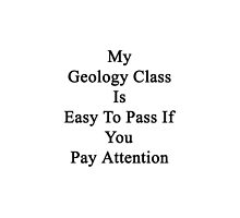 My Geology Class Is Easy To Pass If You Pay Attention  by supernova23