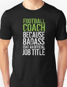 Hilarious 'Football Coach because Badass Isn't an Official Job Title' Tshirt, Accessories and Gifts T-Shirt