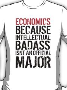 Hilarious 'Economics because intellectual badass isn't an official major' college t-shirt T-Shirt