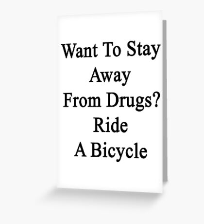 Want To Stay Away From Drugs? Ride A Bicycle  Greeting Card