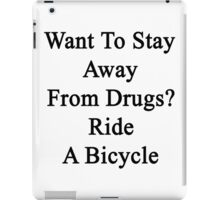 Want To Stay Away From Drugs? Ride A Bicycle  iPad Case/Skin