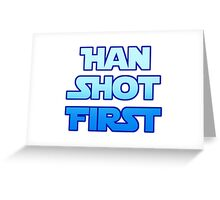 Han Shot First Greeting Card