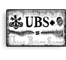 UBS Untold Billions Scammed Canvas Print