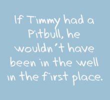 If Timmy had a Pitbull... Kids Tee