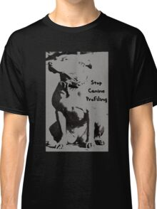 Stop Canine Profiling Classic T-Shirt