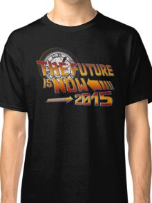 Back to The Future is Now 2015 Classic T-Shirt