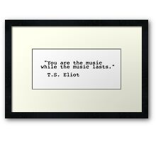 You are the music while the music lasts Framed Print