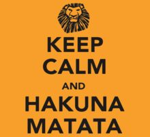 Keep Calm and Hakuna Matata by Alex Roll