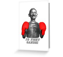 I'D FIGHT GANDHI Greeting Card
