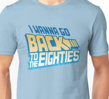 I Wanna Go Back To The 80s Unisex T-Shirt
