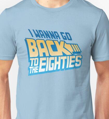 I Wanna Go Back To The 80s Unisex T-Shirt