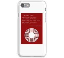 """""""The price of anything is the amount of life you exchange for it"""" – Henry David Thoreau iPhone Case/Skin"""