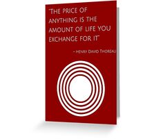 """""""The price of anything is the amount of life you exchange for it"""" – Henry David Thoreau Greeting Card"""