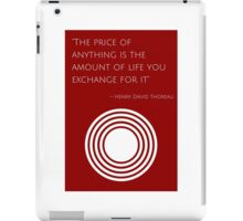 """The price of anything is the amount of life you exchange for it"" – Henry David Thoreau iPad Case/Skin"
