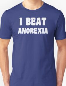 I Beat Anorexia Fat or Success Story Funny Offensive Unisex T-Shirt