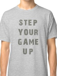 Step Your Game Up Classic T-Shirt