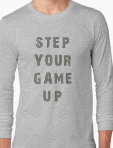 Step Your Game Up Long Sleeve T-Shirt