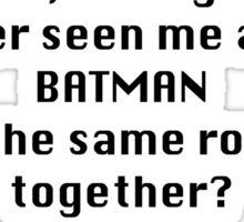 I didn't say I was Batman... Sticker