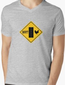 Why Did the Chicken Cross the Road? Mens V-Neck T-Shirt