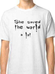 She saved the world Classic T-Shirt