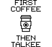First Coffee Then Talkee V1.2 Photographic Print